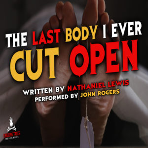 """""""The Last Body I Ever Cut Open"""" by Nathaniel Lewis (feat. John Rogers)"""