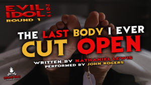 """The Last Body I Ever Cut Open"" by Nathaniel Lewis - Performed by John Rogers (Evil Idol 2019 Contestant # 27)"