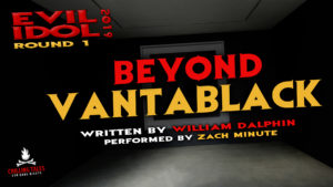 """Beyond Vantablack"" by William Dalphin - Performed by Zach Minute (Evil Idol 2019 Contestant # 28)"