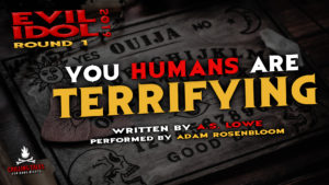 """You Humans Are Terrifying"" by A.S. Lowe - Performed by Adam Rosenbloom (Evil Idol 2019 Contestant # 29)"