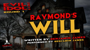 """Raymond's Will"" by Benjamin James - Performed by Benjamin James (Evil Idol 2019 Contestant # 30)"