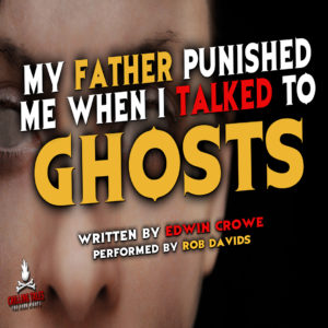 """""""My Father Punished Me When I Talked to Ghosts"""" by Edwin Crowe (feat. Rob Davids)"""