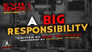 """A Big Responsibility"" by Sean ""TFB"" Tivenan - Performed by Sean ""TFB"" Tivenan (Evil Idol 2019 Contestant # 37)"