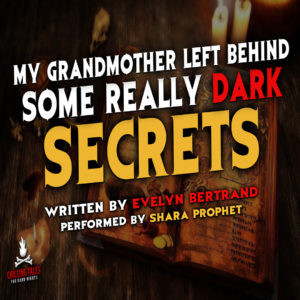 """""""My Grandmother Left Behind Some Really Dark Secrets"""" by Evelyn Bertrand (feat. Shara Prophet)"""