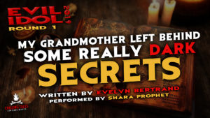 """""""My Grandmother Left Behind Some Really Dark Secrets"""" by Evelyn Bertrand - Performed by Shara Prophet (Evil Idol 2019 Contestant # 38)"""