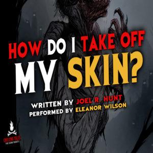 """How Do I Take Off My Skin?"" by Joel R. Hunt (feat. Eleanor Wilson)"