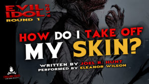 """""""How Do I Take Off My Skin?"""" by Joel R. Hunt - Performed by Eleanor Wilson (Evil Idol 2019 Contestant # 39)"""