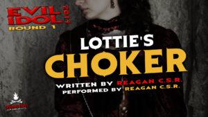"""Lottie's Choker"" by Reagan C.S.R. - Performed by Reagan C.S.R. (Evil Idol 2019 Contestant # 40)"