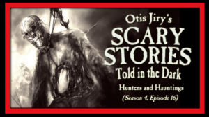 Hunters and Hauntings – Scary Stories Told in the Dark
