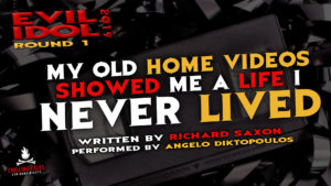 """""""My Old Home Videos Showed Me a Life I Never Lived"""" by Richard Saxon - Performed by Angelo Diktopoulos (Evil Idol 2019 Contestant # 43)"""