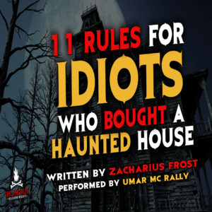 """11 Rules for Idiots Who Bought a Haunted House"" by Zacharius Frost (feat. Umar MC Rally)"