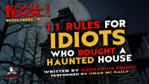 """""""11 Rules for Idiots Who Bought a Haunted House"""" by Zacharius Frost - Performed by Umar MC Rally (Evil Idol 2019 Contestant # 45)"""