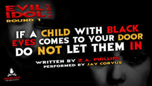 """If a Child With Black Eyes Comes to Your Door, Do Not Let Them In"" by Z.A. Phillips - Performed by Jay Corvus (Evil Idol 2019 Contestant # 50)"