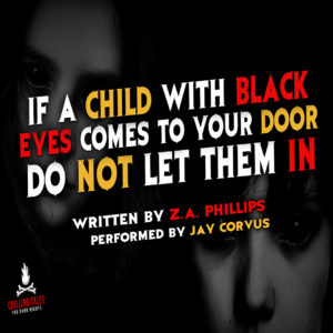 """If a Child With Black Eyes Comes to Your Door, Do Not Let Them In"" by Z.A. Phillips (feat. Jay Corvus)"
