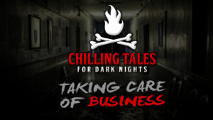 Taking Care of Business – The Chilling Tales for Dark Nights Podcast