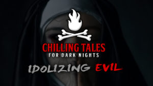 Idolizing Evil – The Chilling Tales for Dark Nights Podcast