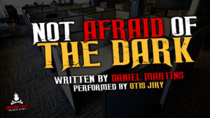 """Not Afraid of the Dark"" by Daniel Martins - Performed by Otis Jiry"