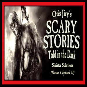 """Scary Stories Told in the Dark – Season 4, Episode 23 - """"Sinister Solutions"""" (Extended Edition)"""