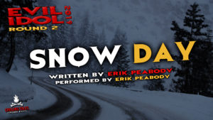 """Snow Day"" by Erik Peabody - Performed by Erik Peabody (Evil Idol 2019 Contestant # 5) - Round 2"