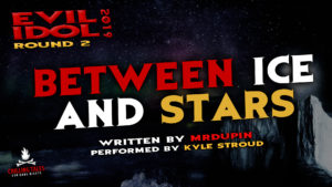 """Between Ice and Stars"" by MrDupin - Performed by Kyle Stroud (Evil Idol 2019 Contestant # 35)"