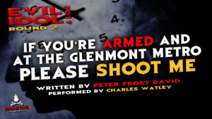 """If You're Armed and at the Glenmont Metro, Please Shoot Me"" by Peter Frost David - Performed by Charles Watley (Evil Idol 2019 Contestant # 25)"