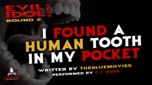 """I Found a Human Tooth in My Pocket"" by TheBlueMovies - Performed by C.J. Barr (Evil Idol 2019 Contestant # 23)"