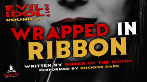 """""""Wrapped in Ribbon"""" by Queen of the Moths - Performed by Duchess Dark (Evil Idol 2019 Contestant # 42)"""