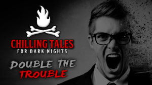 Double the Trouble – The Chilling Tales for Dark Nights Podcast