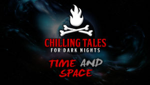 Time and Space – The Chilling Tales for Dark Nights Podcast