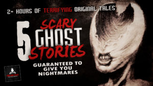 5 Scary Ghost Stories Guaranteed to Give You Nightmares