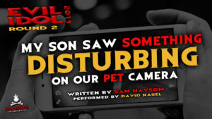 """My Son Saw Something Disturbing on Our Pet Camera"" by Sam Haysom - Performed by David Nagel (Evil Idol 2019 Contestant # 48)"