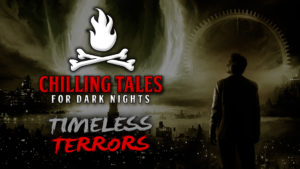 Timeless Terrors – The Chilling Tales for Dark Nights Podcast