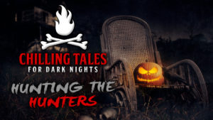 Hunting the Hunters – The Chilling Tales for Dark Nights Podcast