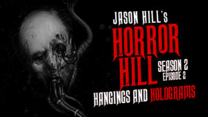 Hangings and Holograms – Horror Hill