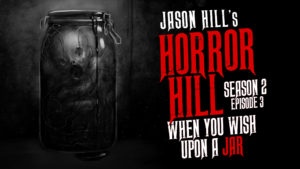 When You Wish Upon a Jar – Horror Hill
