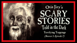 Terrifying Trappings – Scary Stories Told in the Dark