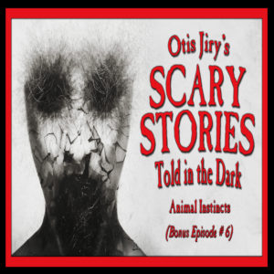 "Scary Stories Told in the Dark – Bonus Episode # 6 - ""Animal Instincts"""