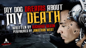 """""""My Dog Dreams About My Death"""" by Richard Saxon - Performed by Jonathan West"""