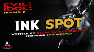 """""""Ink Spot"""" by Kevin David Anderson - Performed by Rob Davids (Evil Idol 2019 Contestant # 31)"""