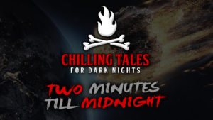 Two Minutes Till Midnight – The Chilling Tales for Dark Nights Podcast