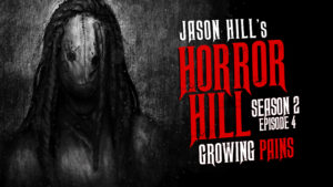 Growing Pains – Horror Hill