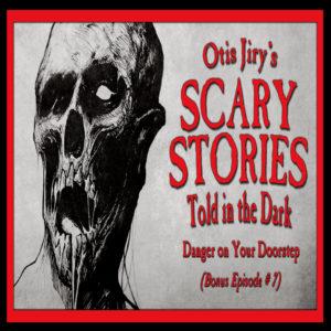 """Scary Stories Told in the Dark – Bonus Episode # 7 - """"Danger on Your Doorstep"""""""