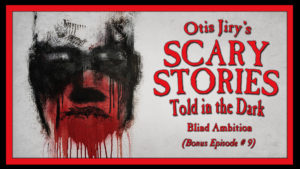 Blind Ambition – Scary Stories Told in the Dark