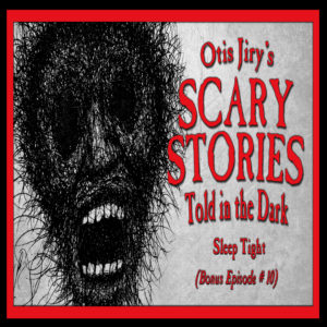 "Scary Stories Told in the Dark – Bonus Episode # 10 - ""Sleep Tight"""