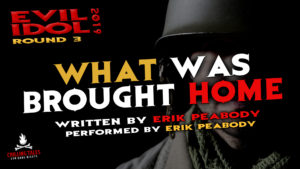 """""""What Was Brought Home"""" by Erik Peabody - Performed by Erik Peabody (Evil Idol 2019 Contestant # 5) - Round 3"""