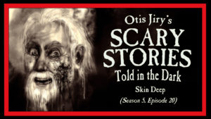 Skin Deep – Scary Stories Told in the Dark