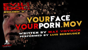 """YourFaceYourPorn.mov"" by Max Voynich - Performed by Luis Bermudez (Evil Idol 2019 Contestant #7)"
