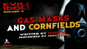 """Gas Masks and Cornfields"" by Hugh Lu - Performed by Greg Louis (Evil Idol 2019 Contestant # 36)"