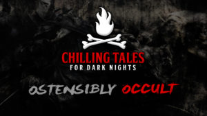 Ostensibly Occult – The Chilling Tales for Dark Nights Podcast