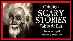 Speak and Spell – Scary Stories Told in the Dark